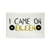 I Came on Eileen Rectangle Magnet (100 pack)