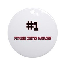 Number 1 FITNESS CENTER MANAGER Ornament (Round)