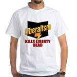 Liberals Kill Liberty DEAD White T-Shirt