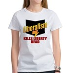 Liberals Kill Liberty DEAD Women's T-Shirt