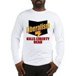 Liberals Kill Liberty DEAD Long Sleeve T-Shirt