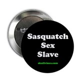 "Sasquatch Sex Slave 2.25"" Button"