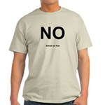 NO! Simple as that. Light T-Shirt