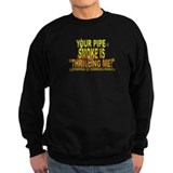 "Your pipe smoke is ""thrilling Sweatshirt"