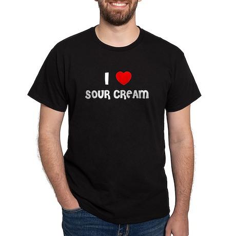 I LOVE SOUR CREAM Black T-Shirt