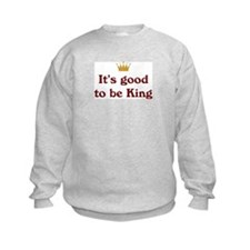 Good To Be King Sweatshirt