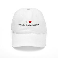 I Love sarcastic English teac Baseball Cap