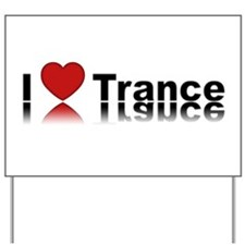 I Love Trance Yard Sign