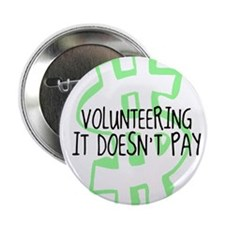 "Volunteering it doesnt pay 2.25"" Button (10 pack)"