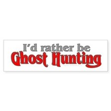 Rather Be Ghost Hunting Bumper Bumper Sticker