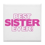 Best Sister Ever Tile Coaster
