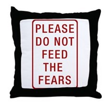 Please Do Not Feed the Fears Throw Pillow