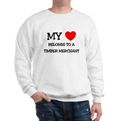 My Heart Belongs To A TIMBER MERCHANT Sweatshirt