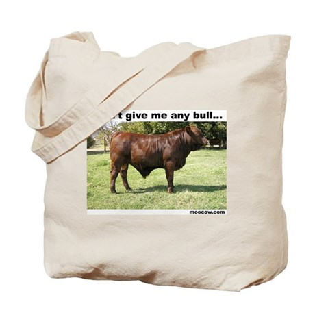 Don't Give Me Any Bull Tote Bag