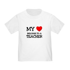 My Heart Belongs To A TEACHER Toddler T-Shi