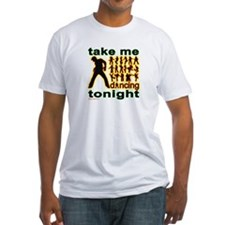 Take Me Dancing Tonight Shirt