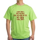 Real Men Work On The Pit Crew T-Shirt