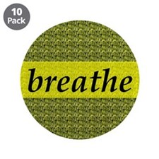 "Breathe 3.5"" Button (10 pack) **SAVE $23**"