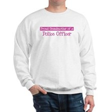 Grandmother of a Police Offic Sweatshirt