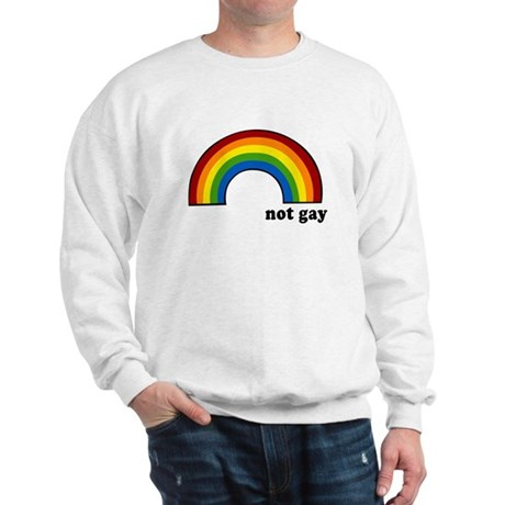 Not Gay Rainbow Sweatshirt