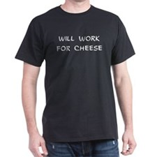 Will Work for Cheese Black T-Shirt