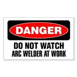 Danger: Do Not Watch Arc Welder At Work Decal
