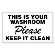 This Is Your Washroom Please Keep It Clean Decal
