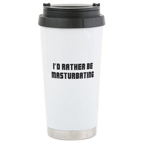 I'd Rather Be Masturbating Ceramic Travel Mug