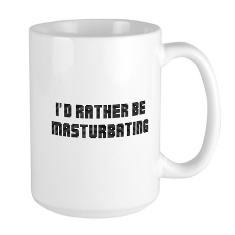 I'd Rather Be Masturbating Large Mug
