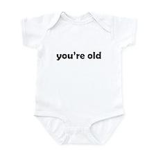 You're Old Infant Bodysuit