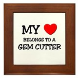 My Heart Belongs To A GEM CUTTER Framed Tile