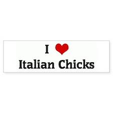 I Love Italian Chicks Bumper Bumper Sticker