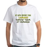 If life gives you lemons.. White T-Shirt