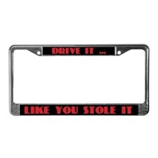 Drive it Like You Stole It License Plate Frame
