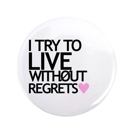 "Live Without Regrets 3.5"" Button"