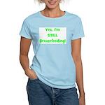 Yes, I'm STILL Breastfeeding Women's Pink T-Shirt