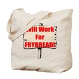 Will work for frybread Tote Bag