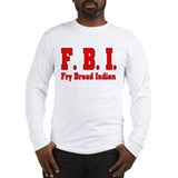 F.B.I. Fry Bread Indian Long Sleeve T-Shirt