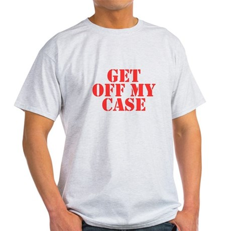 Get Off My Case Light T-Shirt