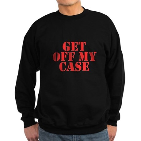 Get Off My Case Dark Sweatshirt
