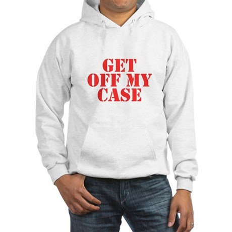 Get Off My Case Hooded Sweatshirt