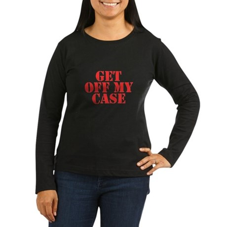 Get Off My Case Womens Long Sleeve T-Shirt