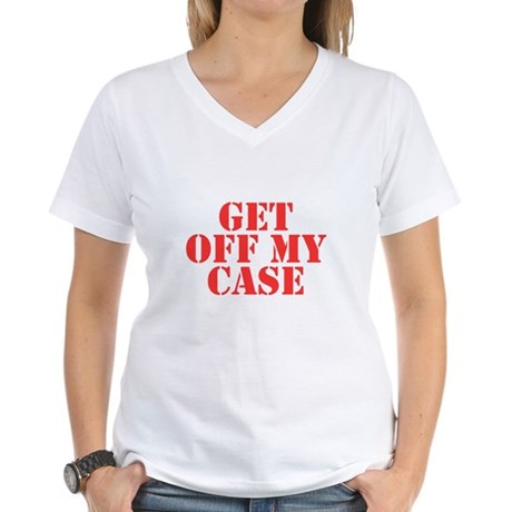 Get Off My Case Womens V-Neck T-Shirt