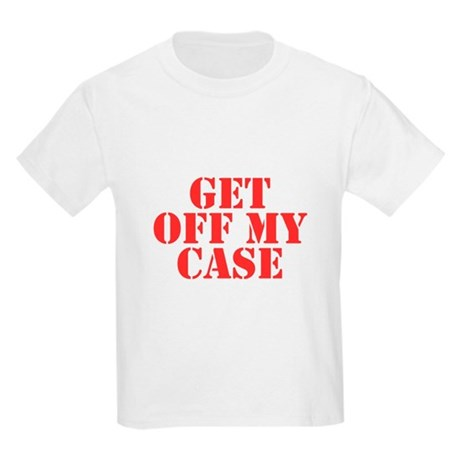 Get Off My Case Kids Light T-Shirt