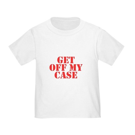 Get Off My Case Toddler T-Shirt