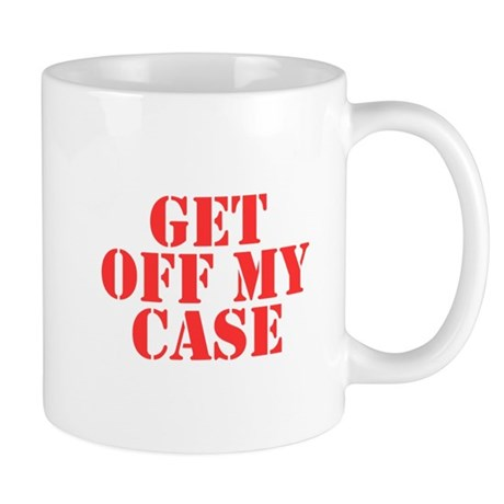 Get Off My Case Mug