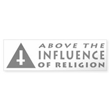 Above the INFLUENCE of Religion - Atheist Bumper Sticker