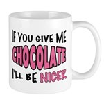 """IF YOU GIVE ME CHOCOLATE"" Mug"