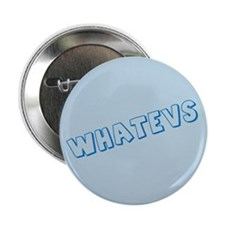 "Whatevs 2.25"" Button"