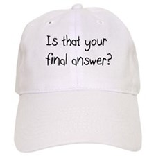 Is that your final answer? Baseball Cap